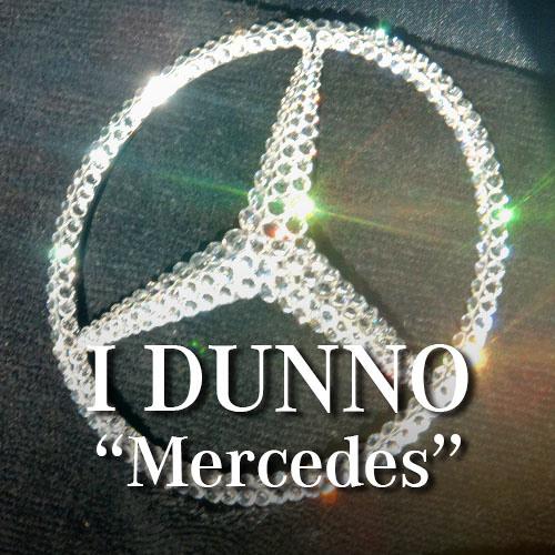 I DUNNO - Mercedes