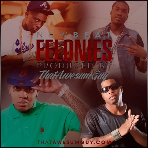 Felonies Produced By ThatAwesumGuy Lil Boosie/Meek Mill/Kevin Gates/Webbie Type Beat