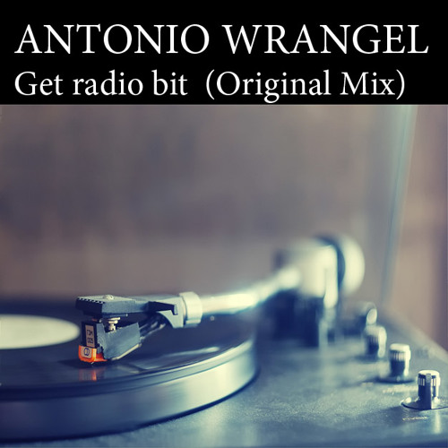 Antonio Wrangel - get radio bit (original mix)
