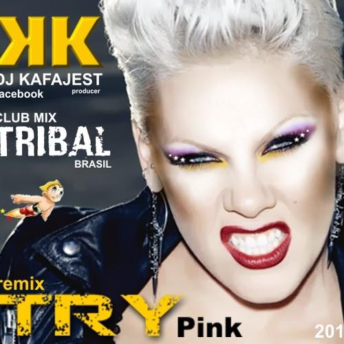 P.I.N.K TRY (DJ Kafajest TRIBAL club Mix)
