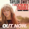 Taylor Swift -I Knew You Were Trouble (Vanic Remix)