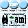 George F, Eran Hersh, Darmon feat. Jewda Maccabi - Good Morning Miami (Deejay madboss re-work)