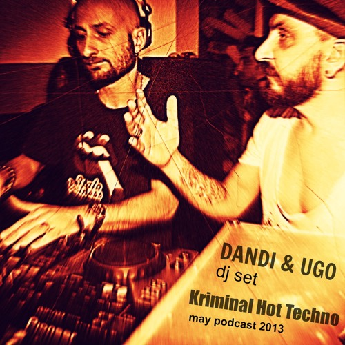 Free Download - Dandi & Ugo dj set - Kriminal Hot Techno - may 2013 - Italo Business podcast plus video  @ youtube