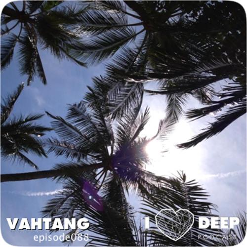 Vahtang - i love deep podcast episode 088