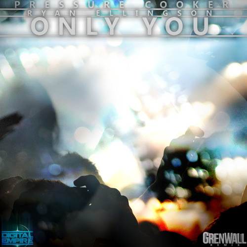 Pressure Cooker ft Ryan Ellingson - Only You (GrenWall Remix) (Download Available)