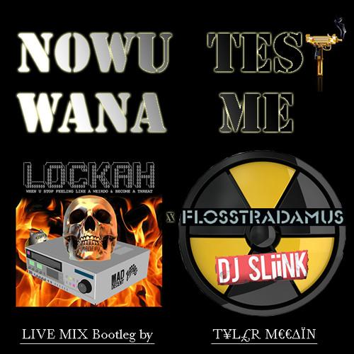 NOW U WANNA TEST ME - Lockah X Flosstradamus & DJ SLiiNK (Tyler McCain Beatz Live Mashup) - FREE DL