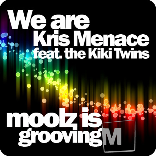 Kris Menace & The Kiki Twins - We Are [moolz is grooving remix/mastered by Kris Menace]