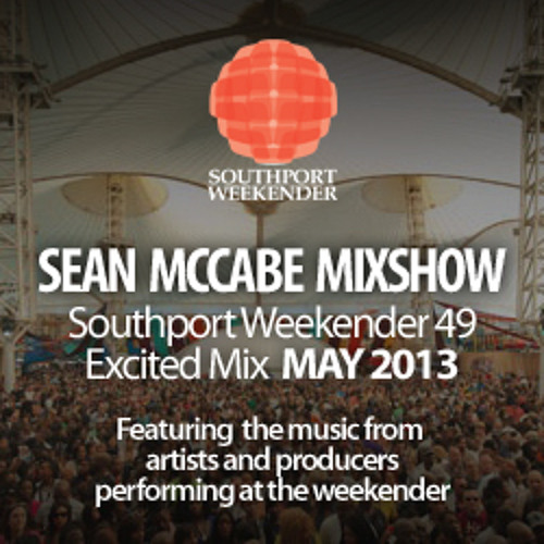 Sean McCabe Mixshow - Southport Weekender 49 Excited Mix