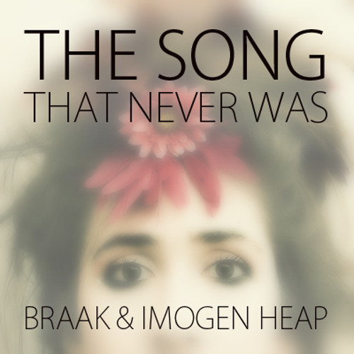 Braak & Imogen Heap - The Song That Never Was (FREE DOWNLOAD)