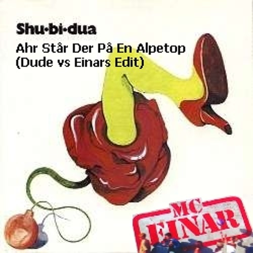 Shu-Bi-Dua - Arh Står Der På En Alpetop (Dude vs Einar Edit)