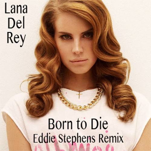 """Lana Del Rey - Born To Die (Eddie Stephens """"Finding All The Answers"""" Remix) [Free Download]"""
