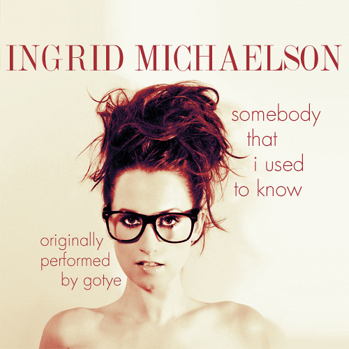 Ingrid Michaelson - Somebody That I Used to Know (cover)