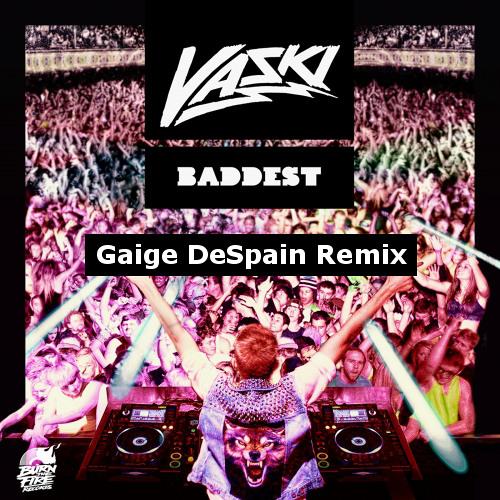 Vaski - Baddest (Gaige DeSpain Remix)