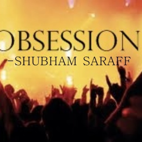 Obsession- Shubham Saraff (.5k+ followers and plays special)