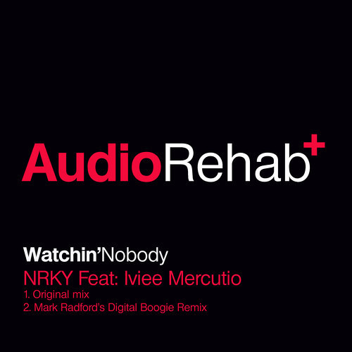 NRKY Feat Iviee Mercutio - Watchin' Nobody - Audio Rehab - Out Now