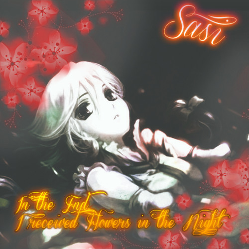 [Sasi] In the End, I received Flowers in the Night