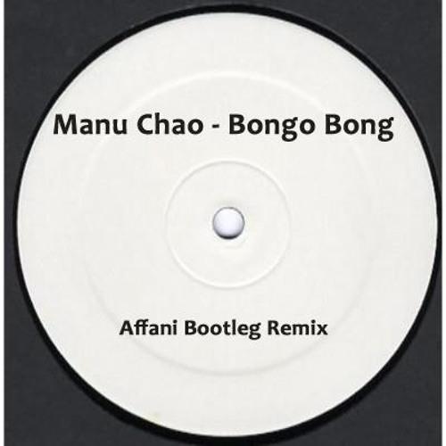 Manu Chao - Bongo Bong (Affani Bootleg) FREE DOWNLOAD