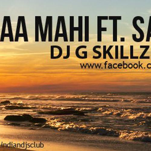 DJ G SKillz - Tu Ajaa Mahi ft Sakshi Download Now!!!!!