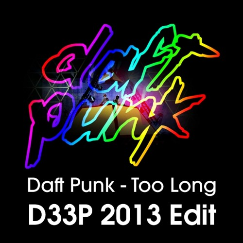 Daft Punk - Too Long (D33P 2013 Remix) *Free Download
