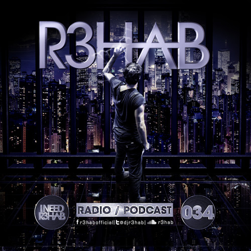 R3HAB - I NEED R3HAB 034 (Including Guestmix Nervo)