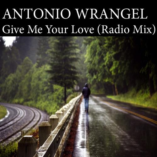 Antonio Wrangel - Give Me Your Love (Radio Mix)