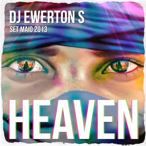 Set Heaven Maio 2013 DJ Ewerton S