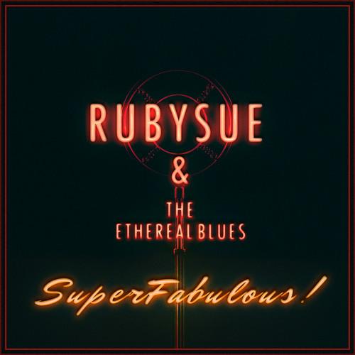 RubySue & The Ethereal Blues - SuperFabulous!