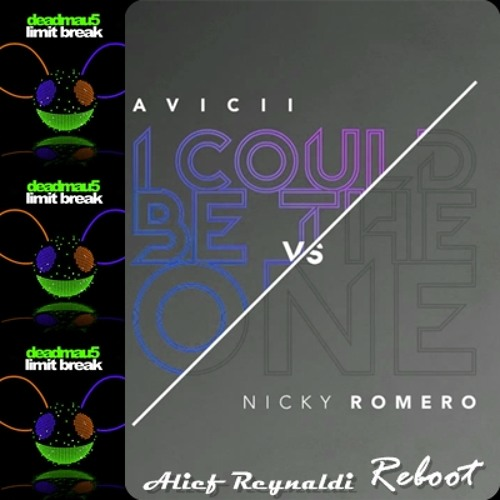 Deadmau5 vs Avicii vs Nicky Romero - Limit Break vs I Could Be The One (Alief Reynaldi Reboot)