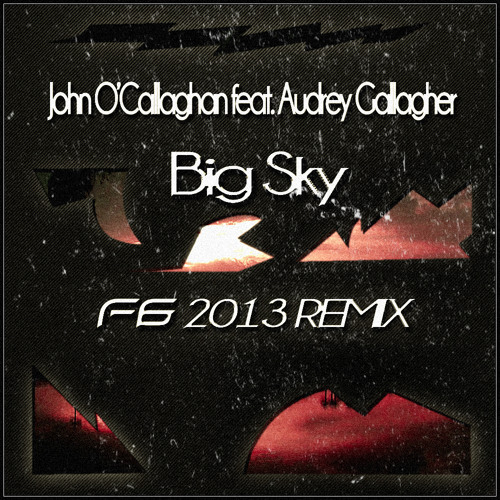 John O'Callaghan feat. Audrey Gallagher - Big Sky (F-6 2013 Remix)