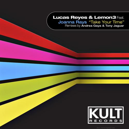 Lucas Reyes & Lemon3 Feat. Joanna Rays  Take Your Time  (Original Mix) - KULT RECORDS