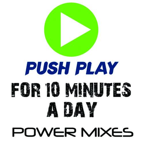 Push Play - 10 Minute Power Mixes