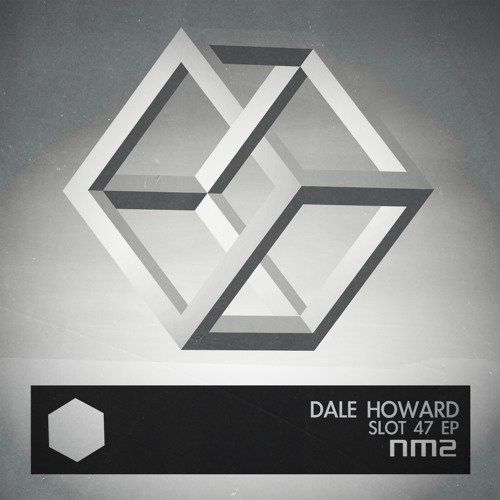 OUT NOW: Dale Howard - Slot 47 EP - NM2