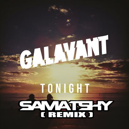 Galavant - Tonight (Samatsky Remix) (Unmastered)