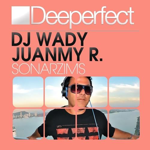 DJ Wady & Juanmy.R - Sonarzims (Dj Smilk Remix)
