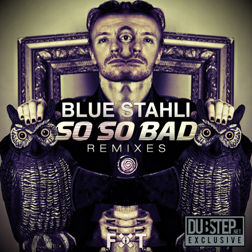 So So Bad by Blue Stahli (Mr Wesh Remix) - Dubstep.NET Exclusive