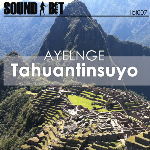 Ayelnge - Tahuantinsuyo [Soundbit] Buy on BEATPORT