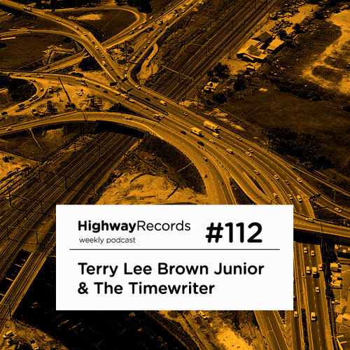Highway Podcast #112 — Terry Lee Brown Junior & The Timewriter