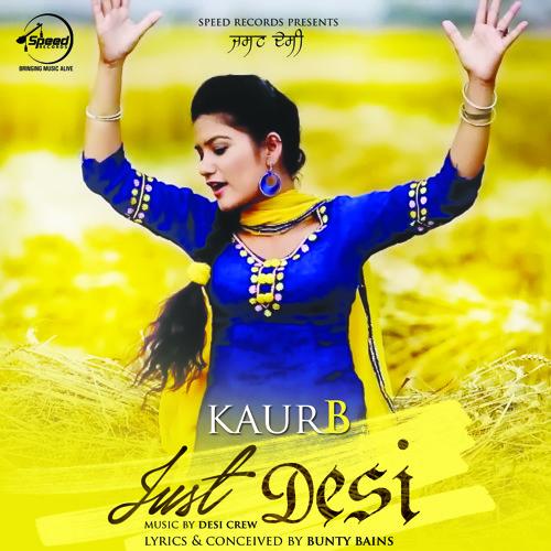 Just Desi | Kaur b | feat. Desi Crew & Bunty Bains | Full Audio