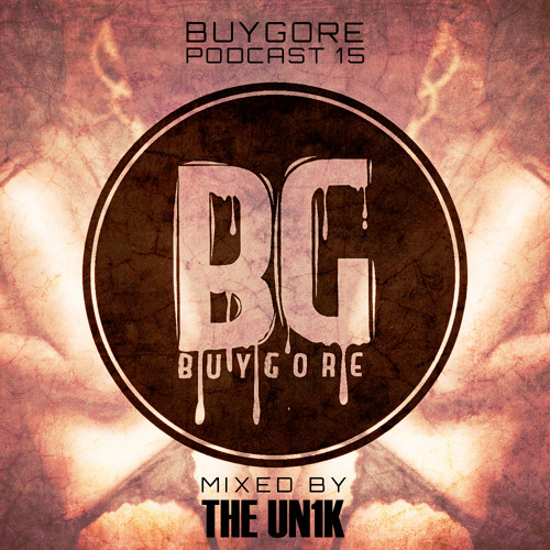 Buygore Podcast 15 - Mixed by THE UN1K [Girls Like It Hard]