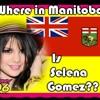 Where in Manitoba is Selena Gomez??