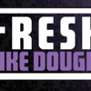 Fresh Like Dougie House
