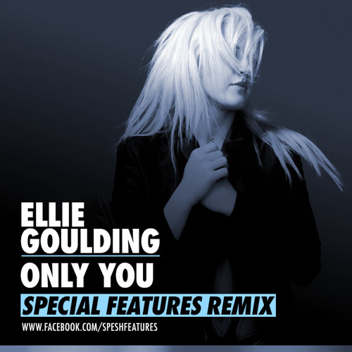 Ellie Goulding - Only You (Special Features Remix)