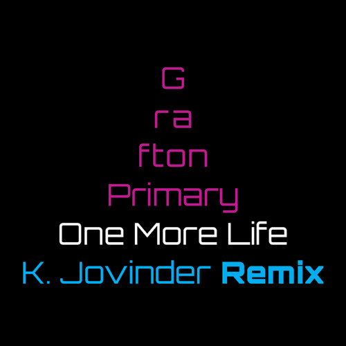 Grafton Primary - One More Life (K. Jovinder Remix)