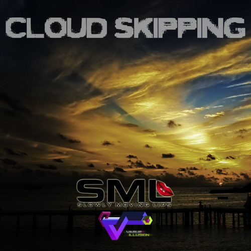 Slowly Moving Lips and Vague Illusion - Cloud Skipping