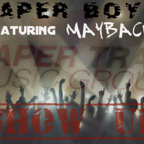 Show Up Paper Boys ft. Maybach (Produced 5 Star Beatz)