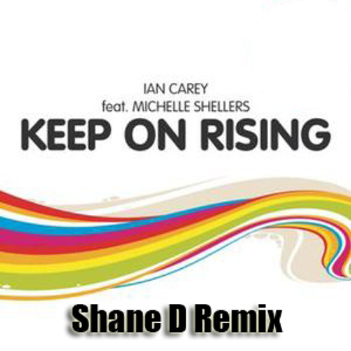 Ian Carey ft. Michelle Shellers - Keep On Rising (Shane D Remix)