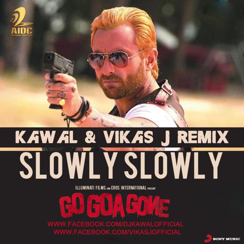 04-GO GOA GONE - SLOWLY SLOWLY - KAWAL FT. MR JAMMER