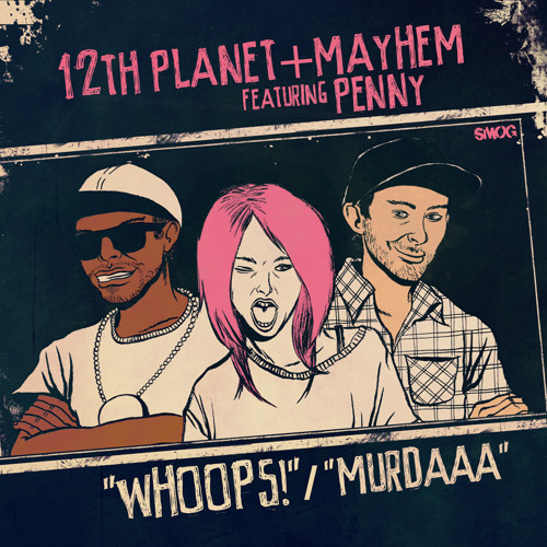 12th Planet & Mayhem - Whoops ft PennyBirdRabbit