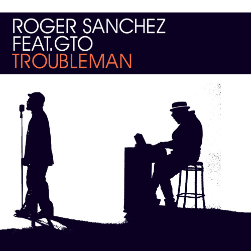 Roger Sanchez Feat. GTO - Troubleman (Original Mix)