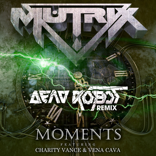 Moments by Mutrix ft. Charity Vance & Vena Cava (Dead Robot Remix)